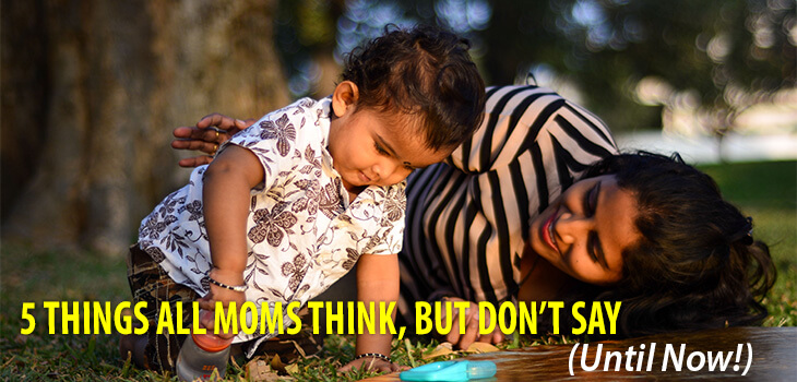 5 Things All Moms Think But Don't Say Until Now2