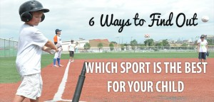 6 Ways to Find Out Which Sport is Best for Your Child