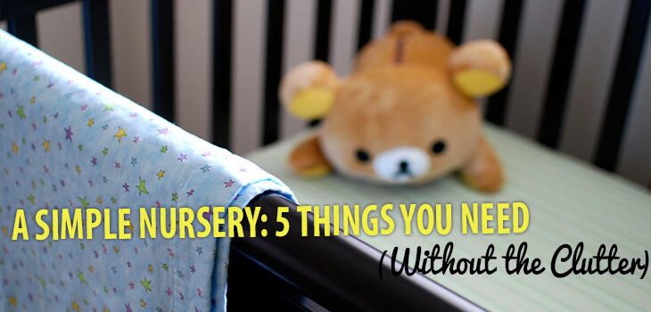 A Simple Nursery 5 Things You Need Without the Clutter