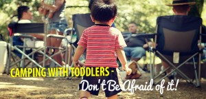 Camping with Toddlers - Don't Be Afraid of it (1)