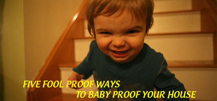 Five Fool Proof Ways to Baby Proof Your House
