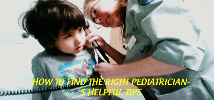 How To Find The Right Pediatrician 5 Helpful Tips