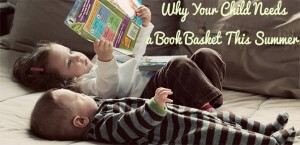 Why Your Child Needs a Book Basket This Summer